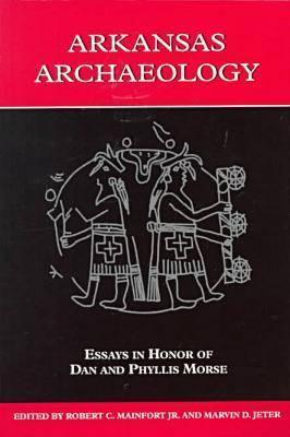 Arkansas Archaeology: Essays in Honor of Dan and Phyllis Morse  by  Robert C. Mainfort Jr.