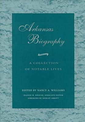 Arkansas Biography: A Collection of Notable Lives Nancy A. Williams