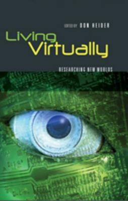 Living Virtually: Researching New Worlds  by  Don Heider