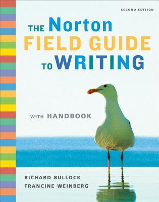 The Norton Field Guide to Writing with Handbook, Second Edition Richard Bullock