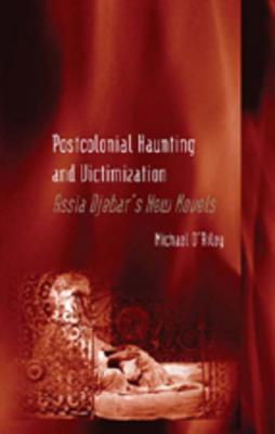 Postcolonial Haunting and Victimization: Assia Djebars New Novels  by  Michael Oriley
