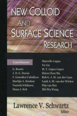New Colloid and Surface Science Research  by  Lawrence V. Schwartz