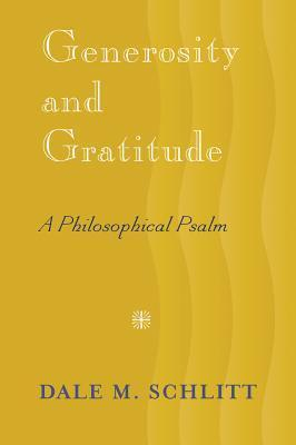 Generosity and Gratitude: A Philosophical Psalm  by  Dale M. Schlitt