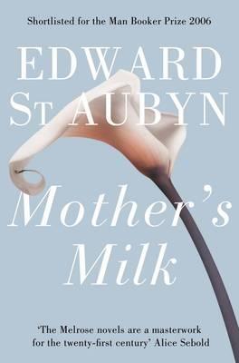 Mothers Milk (The Patrick Melrose Novels, #4)  by  Edward St. Aubyn