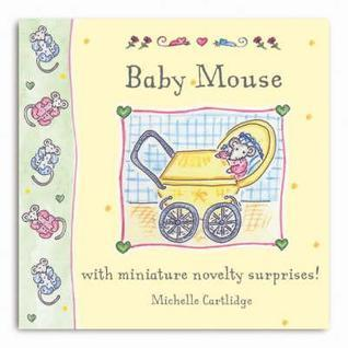 Little Mouse Books: Baby Mouse (Little Mouse Books)  by  Michelle Cartlidge