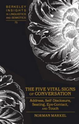 The Five Vital Signs of Conversation: Address, Self-Disclosure, Seating, Eye-Contact, and Touch  by  Norman Markel