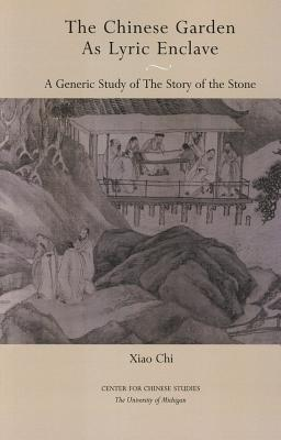 The Chinese Garden as Lyric Enclave: A Generic Study of The Story of the Stone  by  Chi Xiao