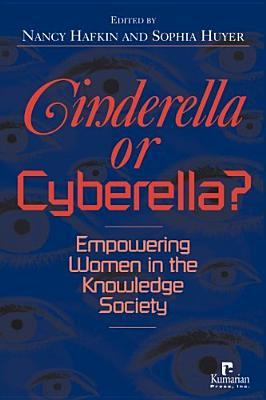 Cinderella or Cyberella?: Empowering women in the knowledge society  by  Nancy J. Hafkin