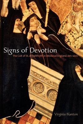 Signs of Devotion: The Cult of St. Aethelthryth in Medieval England, 695 1615 Virginia Blanton