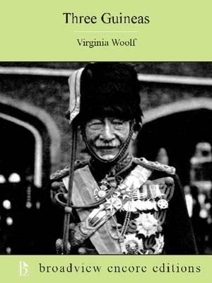 Three Guineas: A Broadview Encore Edition  by  Virginia Woolf