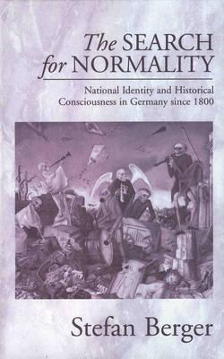 The Search for Normality: National Identity and Historical Consciousness in Germany Since 1800  by  Stefan Berger