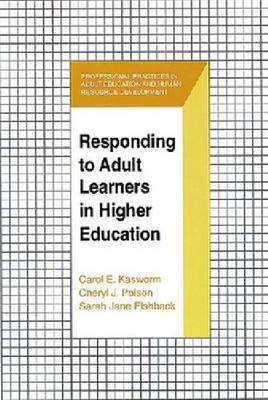 Responding to Adult Learners in Higher Education  by  Carol E. Kasworm