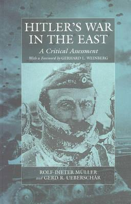 Hitlers War in the East, 1941-1445: A Critical Assessment  by  Rolf-Dieter Müller