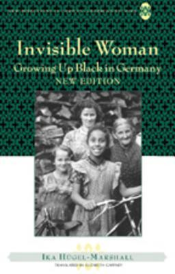 Invisible Woman: Growing Up Black in Germany  by  Ika Hugel-Marshall