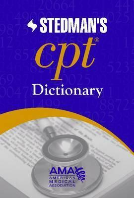 AMA Stedmans CPT® Dictionary: Co-Published  by  the American Medical Association and Stedmans by American Medical Association