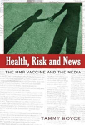 Health, Risk and News: The Mmr Vaccine and the Media Tammy Boyce