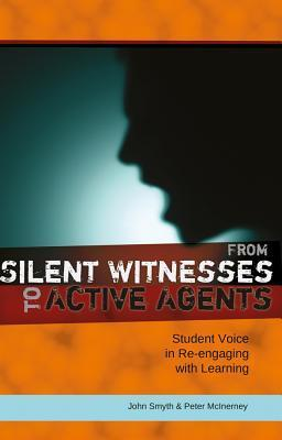 From Silent Witnesses to Active Agents: Student Voice in Re-Engaging with Learning John Smyth