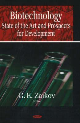 Biotechnology: State of the Art and Prospects for Development Gennady E. Zaikov