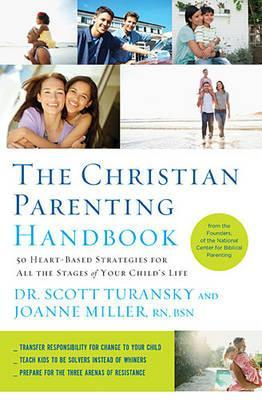 The Christian Parenting Handbook: 50 Heart-Based Strategies for All the Stages of Your Childs Life  by  Scott Turansky