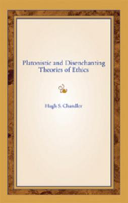 Platonistic and Disenchanting Theories of Ethics  by  Hugh Chandler
