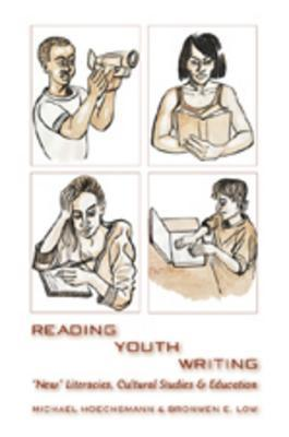 Reading Youth Writing: -New- Literacies, Cultural Studies and Education Michael Hoechsmann