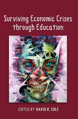 Surviving Economic Crises Through Education  by  David R. Cole