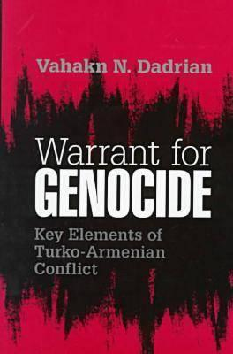 Warrant For Genocide: Key Elements Of Turko Armenian Conflict Vahakn N. Dadrian