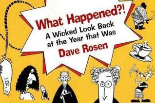 What Happened?!: A Wicked Look Back at the Year that Was  by  Dave Rosen