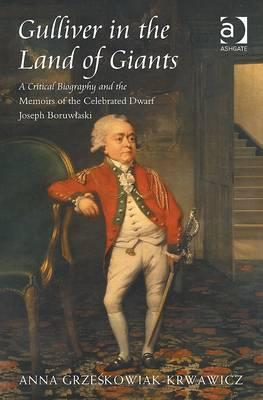 Gulliver in the Land of Giants: A Critical Biography and the Memoirs of the Celebrated Dwarf Joseph Boruwlaski. Anna Grzeskowiak-Krwawicz Anna Grzeskowiak-Krwawicz