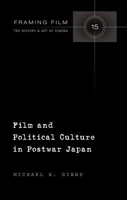 Film and Political Culture in Postwar Japan  by  Michael H. Gibbs