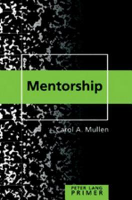 Mentorship Primer  by  Carol A. Mullen