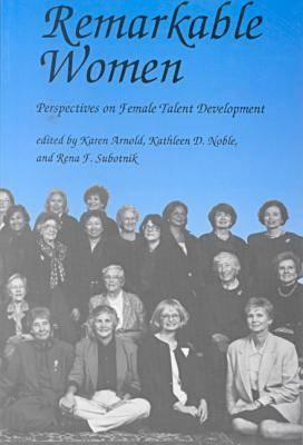 Remarkable Women: Perspectives on Female Talent Development Karen D. Arnold