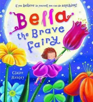 Bella the Brave Fairy. Claire Henley  by  Claire Henley