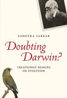 Doubting Darwin: Creationist Designs on Evolution  by  Sahotra Sarkar