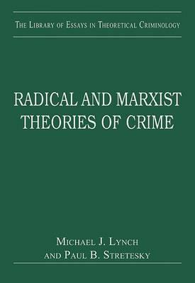 Radical and Marxist Theories of Crime (The Library of Essays in Theoretical Criminology)  by  Michael J. Lynch