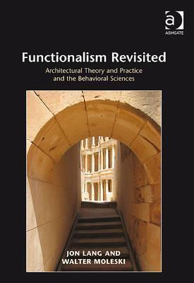 Functionalism Revisited: Architectural Theory and Practice and the Behavioural Sciences Jon Lang