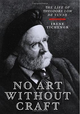 No Art Without Craft: The Life of Theodore Low de Vinne, Printer  by  Irene Tichenor