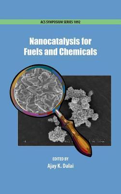 Nanocatalysis for Fuels and Chemicals Ajay Kumar Dalai