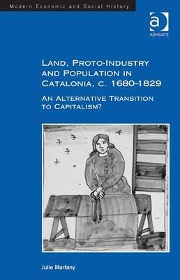 Land, Proto-Industry and Population in Catalonia, C. 1680-1829: An Alternative Transition to Capitalism?  by  Julie Marfany