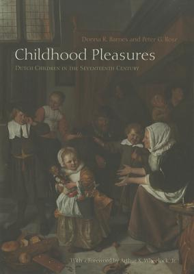 Childhood Pleasures: Dutch Children in the Seventeenth Century  by  Donna R. Barnes