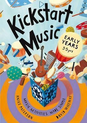 Kickstart Music Early Years: Music Activities Made Simple.  by  Anice Paterson, David Wheway by Anice Paterson