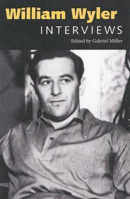 William Wyler: Interviews (Conversations with Filmmakers Series) Gabriel Miller