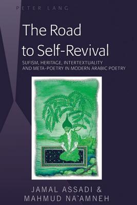 The Road to Self-Revival: Sufism, Heritage, Intertextuality and Meta-Poetry in Modern Arabic Poetry Jamal Assadi