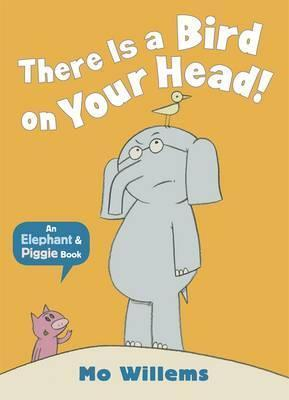 There Is a Bird on Your Head!. Mo Willems by Mo Willems