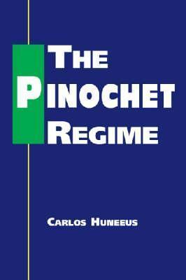 The Pinochet Regime. Carlos Huneeus  by  Carlos Huneeus