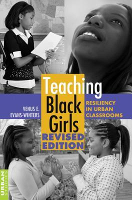 Teaching Black Girls: Resiliency in Urban Classrooms Venus E. Evans-Winters