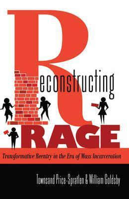 Reconstructing Rage: Transformative Reentry in the Era of Mass Incarceration  by  Townsand Price-Spratlen
