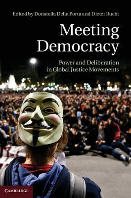 Meeting Democracy: Power and Deliberation in Global Justice Movements Donatella Della Porta