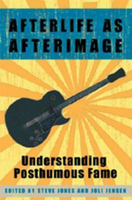 Afterlife as Afterimage: Understanding Posthumous Fame  by  Steve  Jones