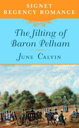 The Jilting of Baron Pelham: Signet Regency Romance June Calvin